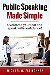 Public Speaking Made Simple: Proven Strategies to Overcome Your Fear and Speak With Confidence in Just 21 Days
