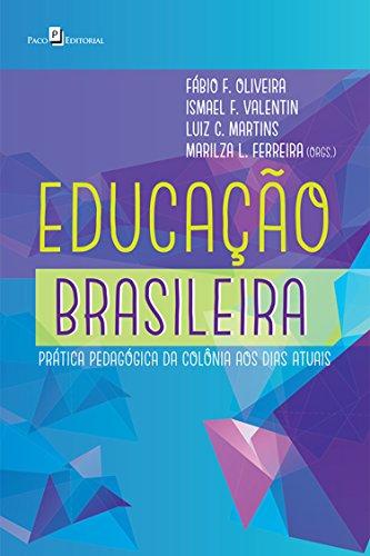 Educação Brasileira: Prática Pedagógica da Colônia aos Dias Atuais (Portuguese Edition) by [