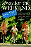 Away for the Weekend with Kids! New York: Great Destinations and Day Trips for the Whole Family in New York, New Jersey, a nd Connecticut (Away for the Weekend, Northeast) Eleanor Berman