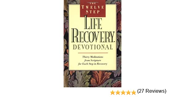 The Twelve Step Life Recovery Devotional: Thirty Meditations from ...
