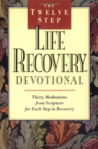 The Twelve Step Life Recovery Devotional: Thirty Meditations from Scripture for Each Step in Recovery