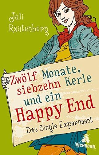 Zwölf Monate, siebzehn Kerle und ein Happy End: Das Single-Experiment Taschenbuch – 22. März 2011 Juli Rautenberg Zwölf Monate Eichborn 3821866047