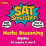Year 6 Maths Reasoning - Algebra for papers 2 and 3: 2019 tests (Collins KS2 SATs Smashers)