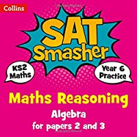 Year 6 Maths Reasoning - Algebra for papers 2 and 3: for the 2019 tests (Collins KS2 SATs Smashers)