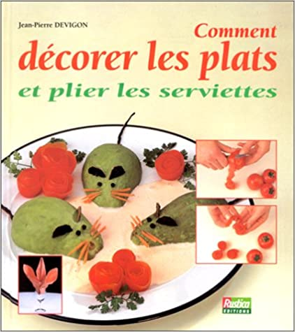 Comment décorer vos plats et plier les serviettes - Jean-Pierre Devigon