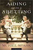Aiding and Abetting, Muriel Spark, 0385501536
