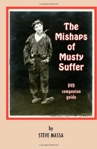 Read Online The Mishaps of Musty Suffer: DVD companion guide: film notes, history, and complete filmography on the Musty Suffer films pdf