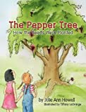 The Pepper Tree, How the Seeds Were Planted, Julie Ann Howell, 1614930597