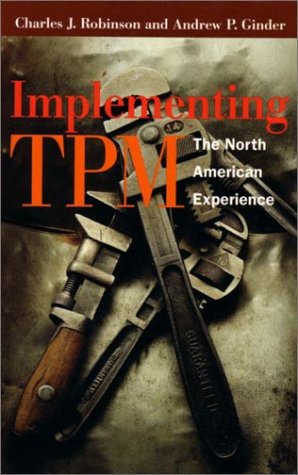 Implementing TPM: The North American Experience (Step-By-Step Approach to TPM Implementation) -  Charles J. Robinson, Hardback