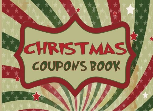 Christmas Coupons - Christmas Coupons Book: Christmas Coupon Book, Love Coupons, Last Minute Present for Wife, Husband, Boyfriend, Girlfriend, Kids, Stocking Stuffer.