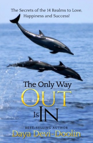 Books : The Only Way Out Is In: The Secrets of the 14 Realms to Love, Happiness and Success!