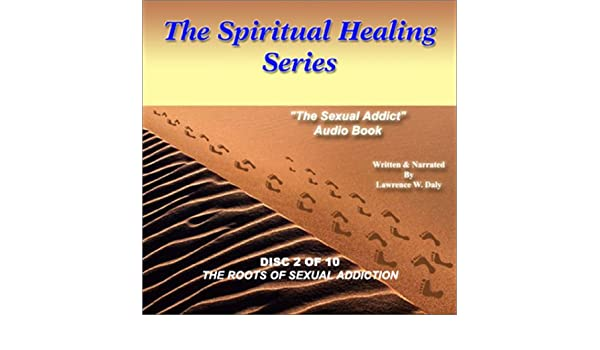 healing addiction sexual Spiritual for