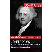 John Adams et la lutte pour l'indépendance: L'avocat de l'insoumission (Grands Présidents t. 13) (French Edition)