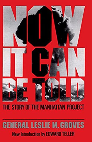 Now It Can Be Told: The Story Of The Manhattan Project (Memoir Project)