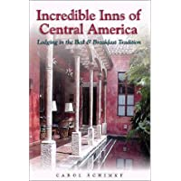 Incredible Inns of Central America: Lodging in the Bed and Breakfast Tradition