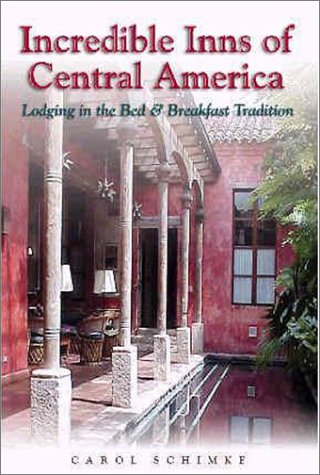 Incredible Inns of Central America : Lodging in the Bed & Breakfast Tradition...