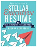 How to Write a Stellar Executive Resume: 50 Tips to Reaching Your Job Target