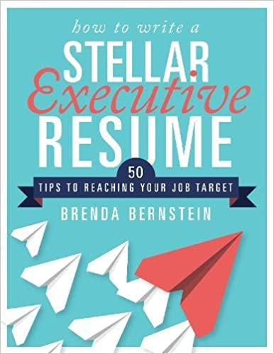 How to Write a Stellar Executive Resume: 50 Tips to Reaching Your ...