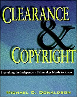 Book Clearance and Copyright: Everything the Independent Filmmaker Needs to Know by Michael C. Donaldson (1996-09-01)