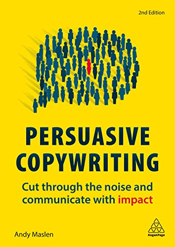 Persuasive Copywriting: Cut Through the Noise and Communicate With Impact by Andy Maslen