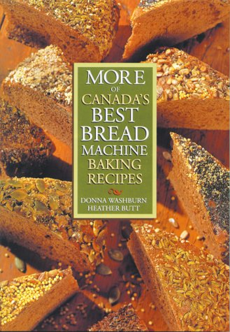 More of Canada's Best Bread Machine Baking Recipes by Donna Washburn, Heather Butt