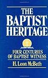The Baptist Heritage: Four Centuries of Baptist Witness