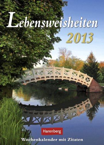 Lebensweisheiten 2013: Wochenkalender mit Zitaten