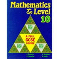 Mathematics to Level 10: A Full GCSE Course