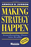 Making Strategy Happen : Transforming Plans into Reality, Judson, Arnold S., 1557867216