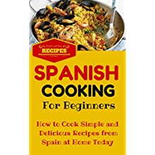 Spanish Cooking: Spanish Food Recipes for Beginners - Mediterranean Food for Starters (Spanish Cooking Recipes for Dummies - Spanish Food for Beginners Book 1)