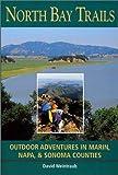 North Bay Trails: Outdoor Adventures in Marin, Napa, & Sonoma Counties