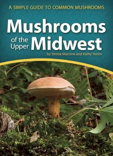 Mushrooms of the Upper Midwest: A Simple Guide to Common Mushrooms (Mushroom Guides) (Best Way To Find Morel Mushrooms)
