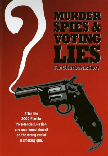 (Murder, Spies & Voting Lies (the Clint Curtis story))