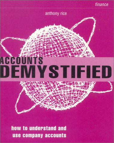 Accounts Demystified: How to Understand and Use Company Accounts (Smarter Solutions)