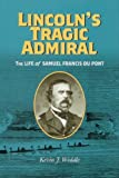 Book cover for Lincoln's Tragic Admiral: The Life of Samuel Francis Du Pont