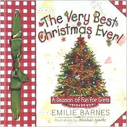 the very best christmas ever emilie barnes anne buchanan elizabeth buchanan michal sparks 9781565079052 amazoncom books - Best Christmas Ever