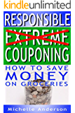 Responsible Extreme Couponing: How to Save Money On Groceries