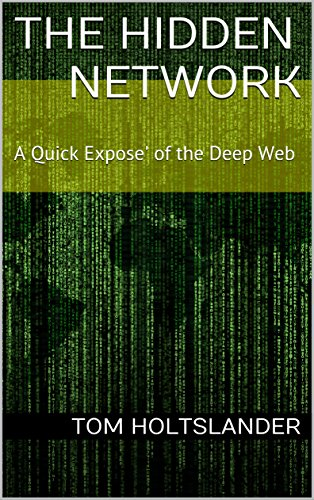 The Hidden Network: A Quick Expose' of the Deep Web