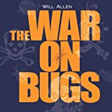 The War on Bugs, Will Allen, 1933392460