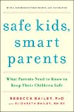Safe Kids, Smart Parents, Rebecca Bailey and Elizabeth Bailey, 1476700443