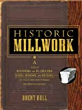 Historic Millwork: A Guide to Restoring and Re-creating Doors, Windows, and Moldings of the Late Nin