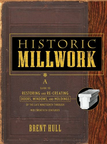 Historic Millwork: A Guide to Restoring and Re-creating Doors, Windows, and Moldings of the Late Nineteenth Through Mid-Twentieth Centuries