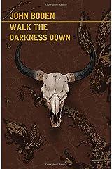 Walk the Darkness Down Paperback