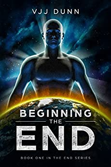 Beginning the End: Book One In The Tale of Survival For the Remnant Left Behind by [Dunn, VJJ]