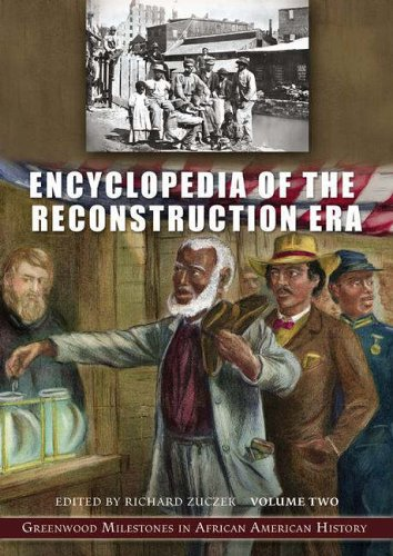 : Encyclopedia of the Reconstruction Era [2 volumes]: Greenwood Milestones in African American History