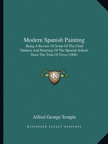 Modern Spanish Painting: Being A Review Of Some Of The Chief Painters And Paintings Of The Spanish School Since The Time Of Goya (1908) pdf