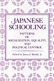 img - for Japanese Schooling: Patterns of Socialization, Equality and Political Control book / textbook / text book