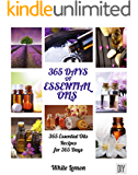 Essential Oils: 365 Days of Essential Oils (Aromatherapy and Essential Oils Recipes Guide Books For Beginners, Weight Loss, Allergies, Young, Hair, Healing, Pets, Dogs and More)