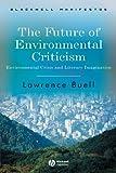 The Future of Environmental Criticism -Environmental Crisis and Literay Imagination