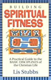 img - for Building Spiritual Fitness: A Practical Guide to the Basic Disciplines of the Christian Life book / textbook / text book